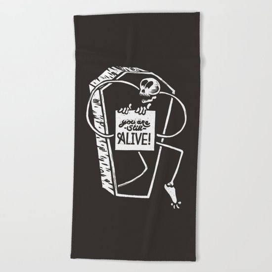 You Are Still Alive Beach Towel