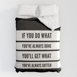 If You Do What You've Always Done, You'll Get What You've Always Gotten Comforters