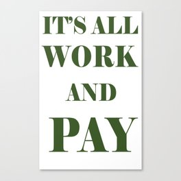 It's All Work and Pay - Make Do Canvas Print