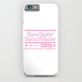 """""""I'm A Leader Not Follower, Unless It's A Dark Place Then Screw It, You're Going First"""" tee design!  iPhone Case"""