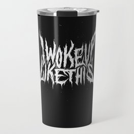 I Woke Up Like This Travel Mug