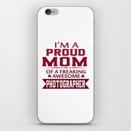 I'M A PROUD PHOTOGRAPHER'S MOM iPhone Skin