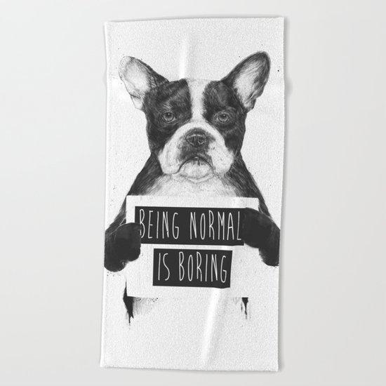 Being normal is boring Beach Towel