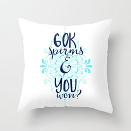 60k Sperms and You Won Throw Pillow