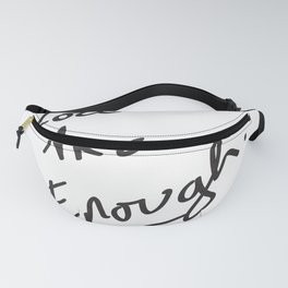 You are enough. Fanny Pack