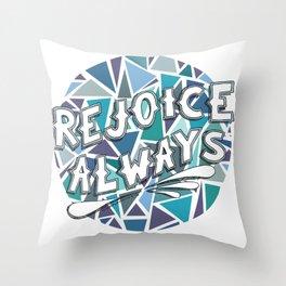Rejoice Always Throw Pillow