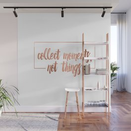Collect moments, not things Wall Mural