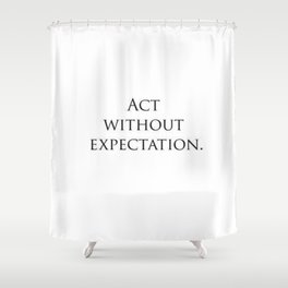 Act without expectation Shower Curtain
