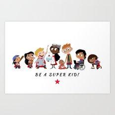 Be A Super Kid! Art Print