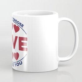 You on't choose love, love choose you Coffee Mug