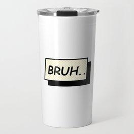 BRUH.... Travel Mug