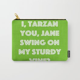 I, Tarzan- You, Jane. Swing on my sturdy vine? Carry-All Pouch