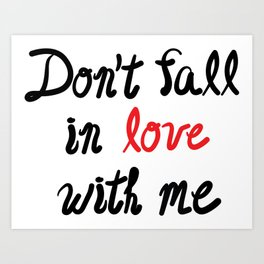 Don't Fall in Love with Me Art Print