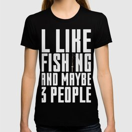 I like Fishing and maybe 3 People T-shirt