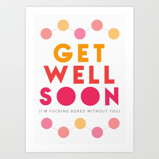 Get Well Soon Because I'm Fucking Bored Card Art Print