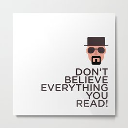 DON'T BELIEVE EVERYTHING YOU READ Metal Print
