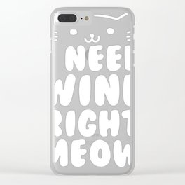 I NEED WINE RIGHT MEOW Clear iPhone Case