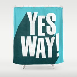 Yes Way white and blue inspirational typography poster bedroom wall home decor Shower Curtain