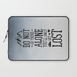 Do Not Go There Alone You'll Only Get Lost Laptop Sleeve