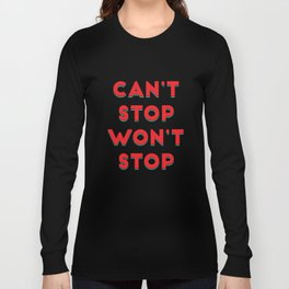 Can't Stop, Won't Stop Long Sleeve T-shirt