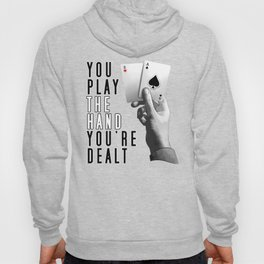 You Play The Hand You're Dealt Hoody
