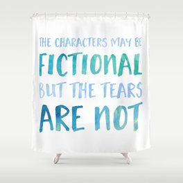 The Characters May Be Fictional But The Tears Are Not - Blue Shower Curtain