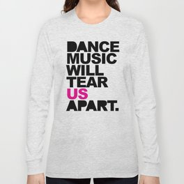 Dance Music Will Tear Us Apart Quote Long Sleeve T-shirt