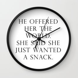 He offered her the world. She said she wanted a snack. Wall Clock