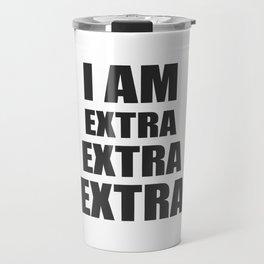 I am EXTRA EXTRA EXTRA Travel Mug