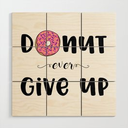 Donut Ever Give Up Wood Wall Art