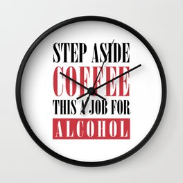 THIS IS A JOB FOR ALCOHOL Wall Clock