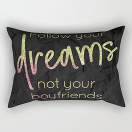 Follow your dreams not your boyfriends - GRL PWR Collection Rectangular Pillow