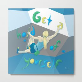 Get a hold of Yourself Metal Print