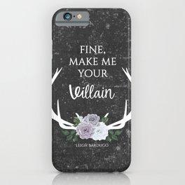 Make me your villain - The Darkling - Bardugo - Grey iPhone Case