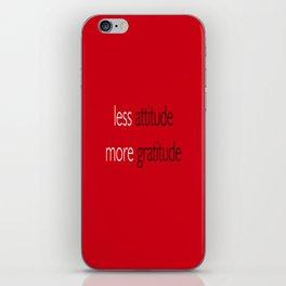 Less attitude,more gratitude iPhone Skin