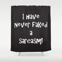 sarcasm Shower Curtains featuring I Have Never Faked a Sarcasm! REVERSE! by Andrea Jean Clausen - andreajeanco