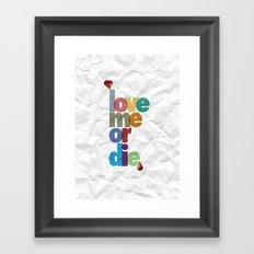 Love me or die. Framed Art Print
