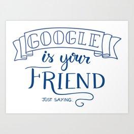 GOOGLE is your Friend Art Print