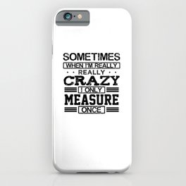 When Im really crazy iPhone Case