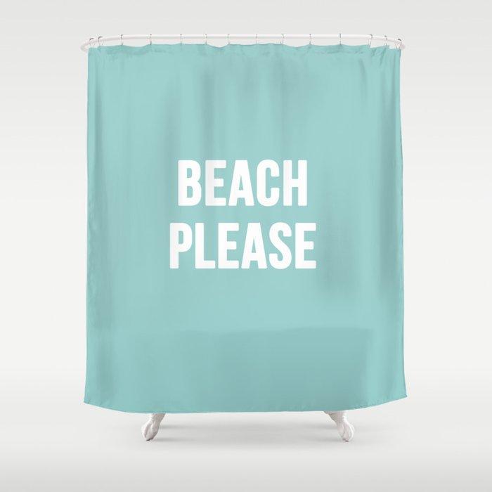 Beach Please Shower Curtain by randomactsofcotton | Society6