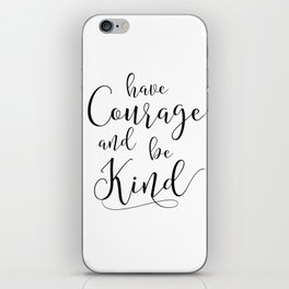 PRINTABLE Art,Have Courage And Be kind,Watercolor Print,Motivational Print,Inspirational Quote iPhone Skin