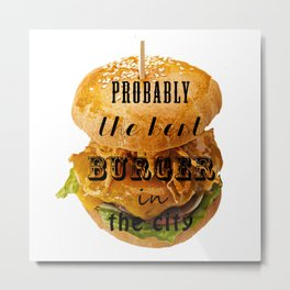 Probably the best burger in the city Metal Print