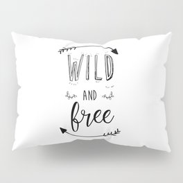 Wild and free Quote Pillow Sham