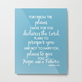 Jeremiah 29:11, for I Know The Plans for You declares the LORD Metal Print