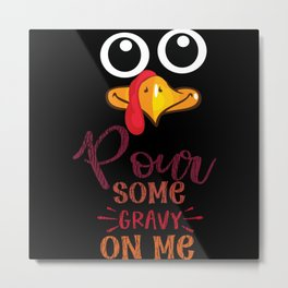 Pour Some Gravy Turkey Thanksgiving Family Party Metal Print