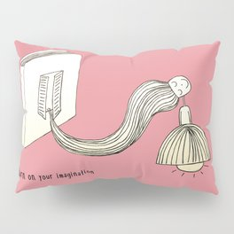 turn on your immagination Pillow Sham