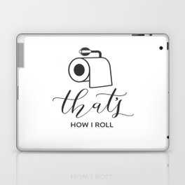 That's how I roll Laptop & iPad Skin