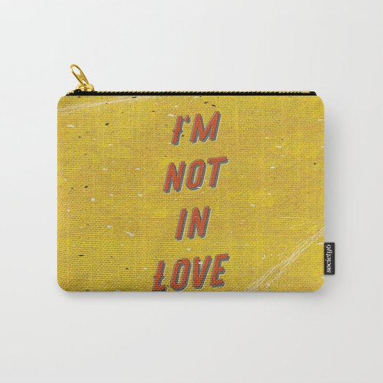 I'm not in Love Carry-All Pouch