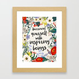 Surround yourself with inspiring beings Framed Art Print