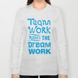 Team Work Makes the Dreamwork Long Sleeve T-shirt